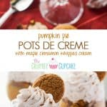 Pumpkin Pots de Creme   Fall's favorite flavor, mixed up in a classic French dessert, and topped with crushed gingersnaps and a Maple Cinnamon Whipped Cream!