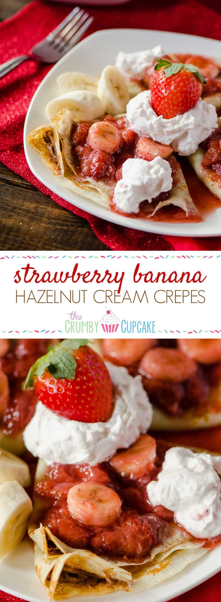 Strawberry Banana Hazelnut Cream Crepes   A beautiful breakfast treat for your sweetheart! Florida strawberries, fresh bananas, and hazelnut spread, rolled up in thin, delicious crepes, topped off with homemade strawberry whipped cream!