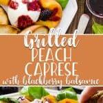 Transform a favorite Italian salad -Grilled Peach Caprese combines fresh peaches, burrata, basil, and blackberry balsamic intoa perfectsummer day appetizer!